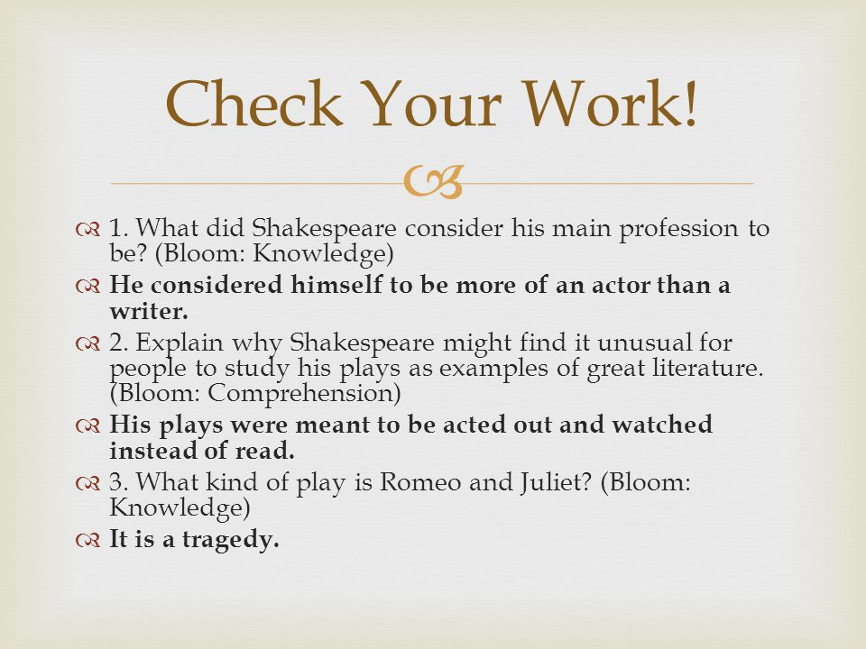 Check Your Work! 1. What did Shakespeare consider his main profession to be (Bloom: Knowledge)
