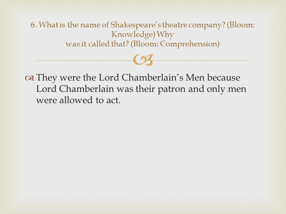 6. What is the name of Shakespeare's theatre company