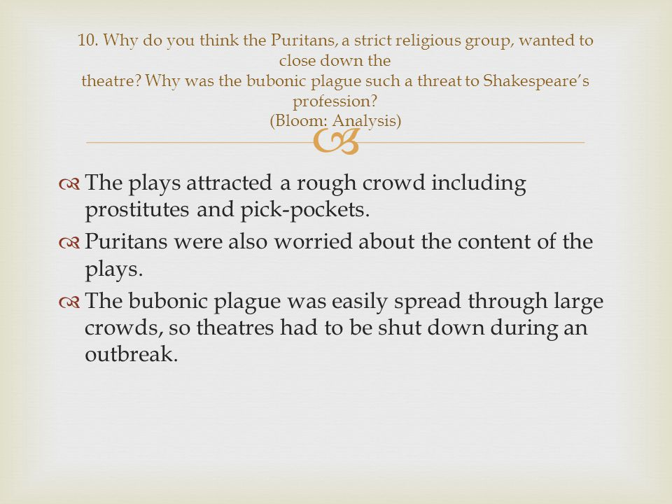 Puritans were also worried about the content of the plays.