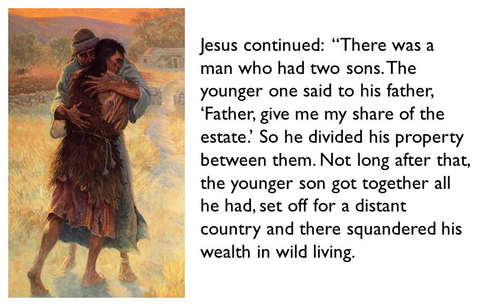 Jesus continued: There was a man who had two sons