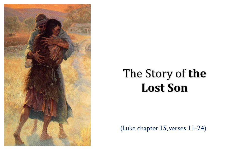 The Story of the Lost Son (Luke chapter 15, verses 11-24)