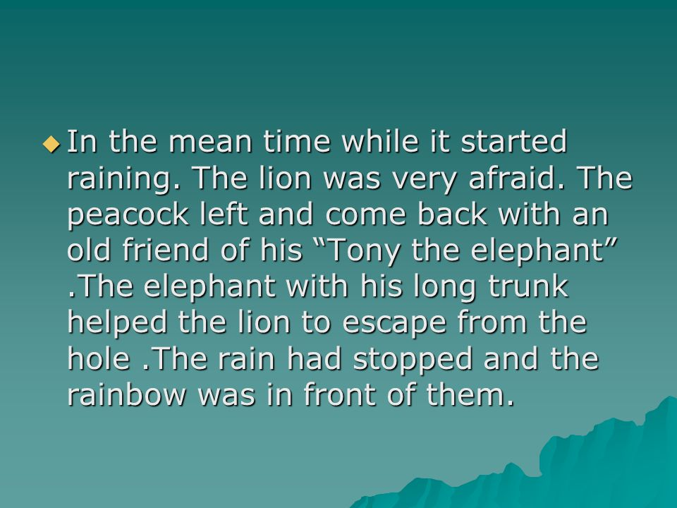 In the mean time while it started raining. The lion was very afraid