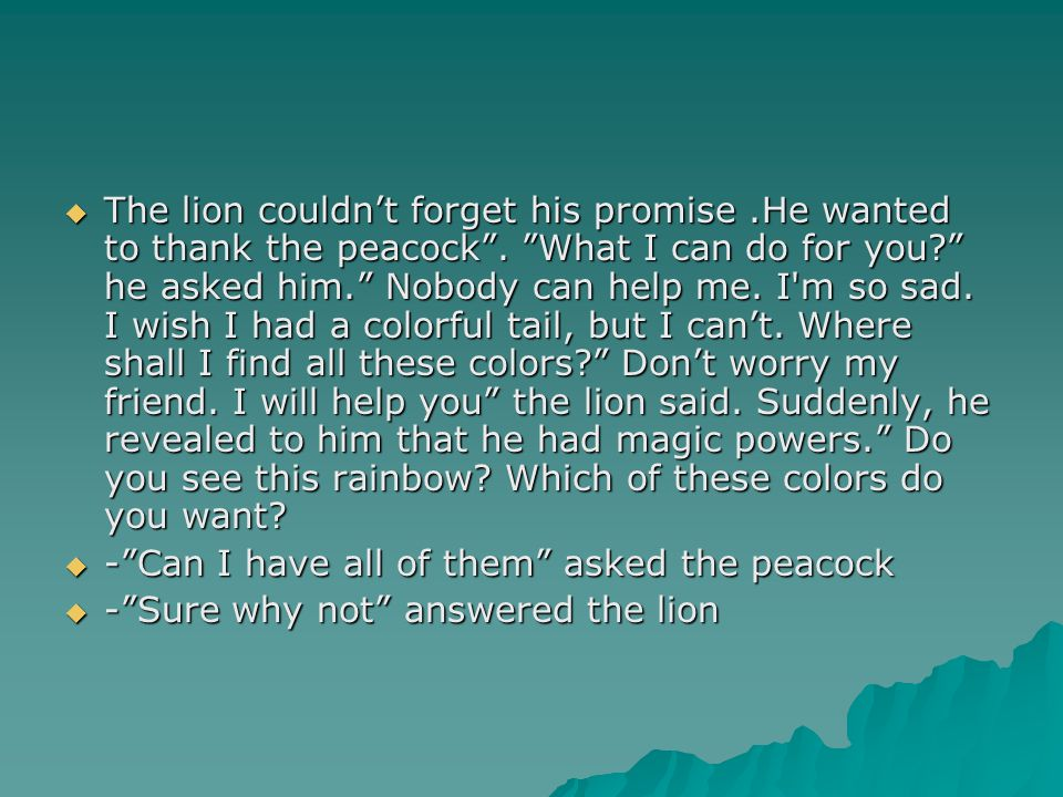 The lion couldn't forget his promise. He wanted to thank the peacock