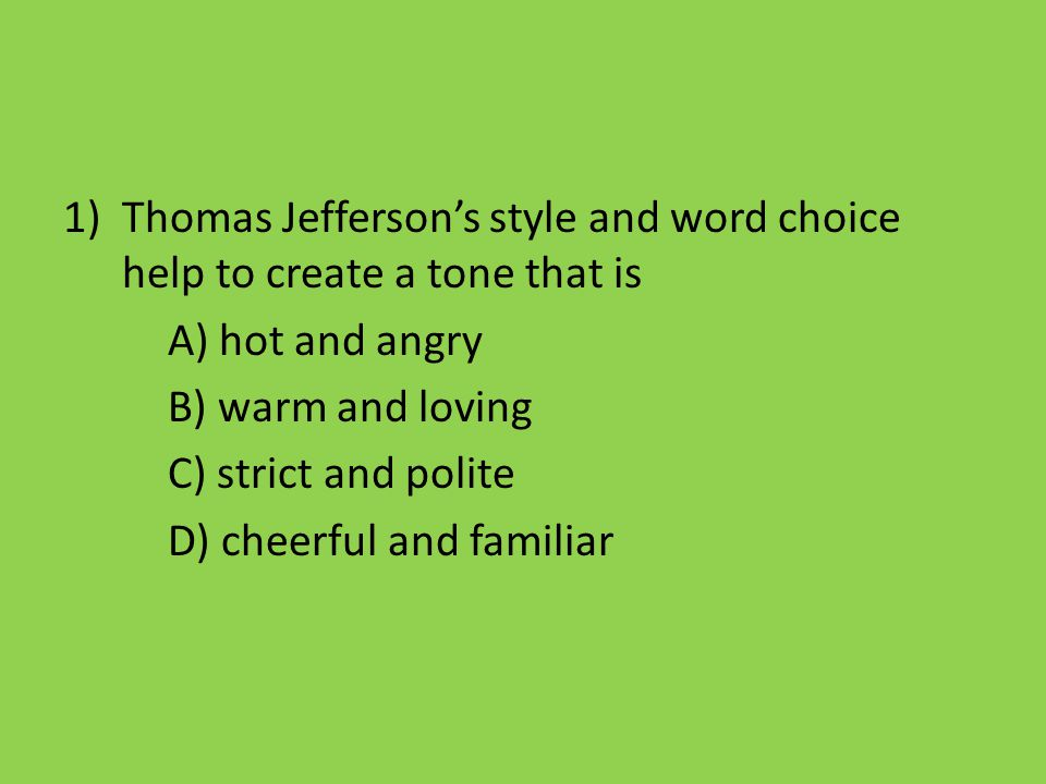 Thomas Jefferson's style and word choice help to create a tone that is