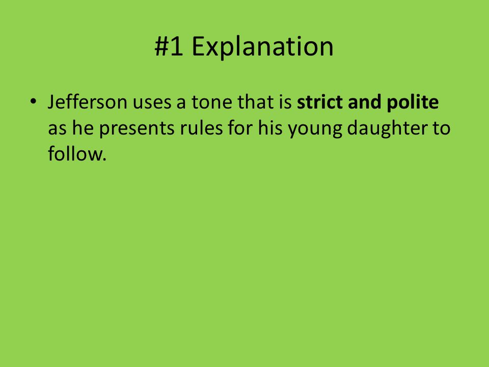 #1 Explanation Jefferson uses a tone that is strict and polite as he presents rules for his young daughter to follow.