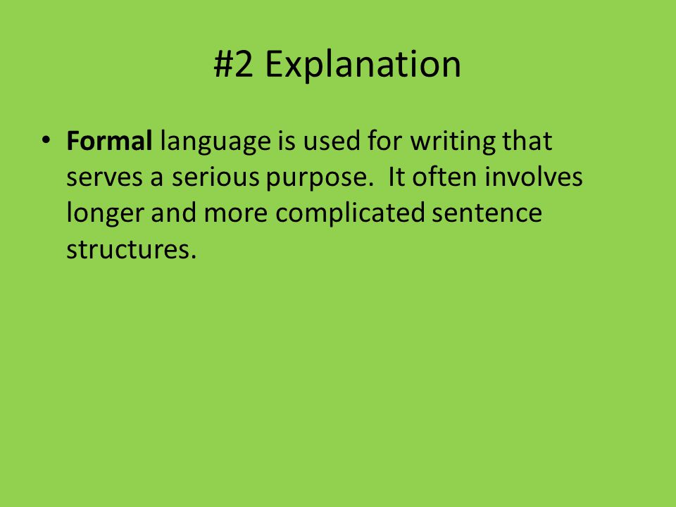 #2 Explanation Formal language is used for writing that serves a serious purpose.