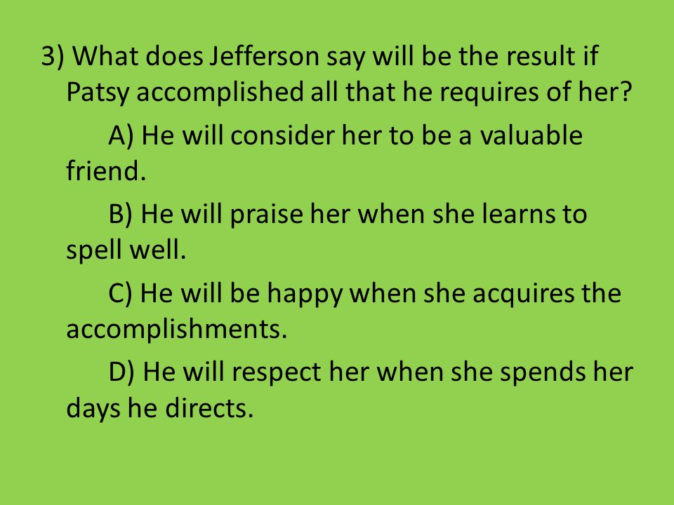 3) What does Jefferson say will be the result if Patsy accomplished all that he requires of her.