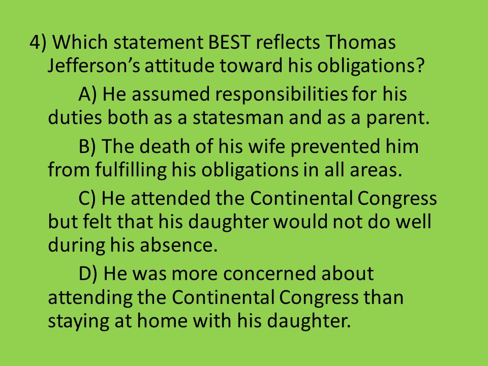 4) Which statement BEST reflects Thomas Jefferson's attitude toward his obligations.