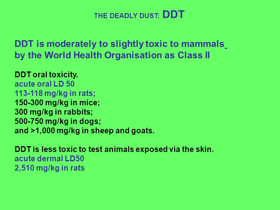 DDT is moderately to slightly toxic to mammals