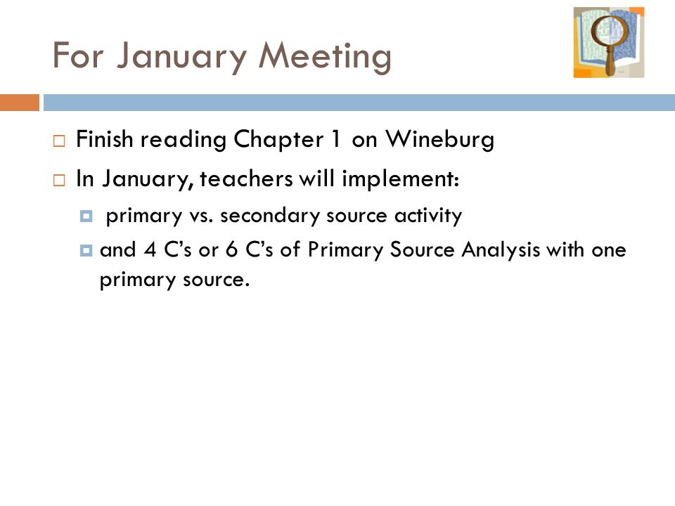 For January Meeting Finish reading Chapter 1 on Wineburg