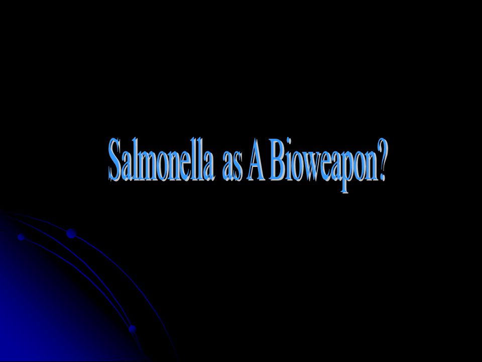 Salmonella as A Bioweapon