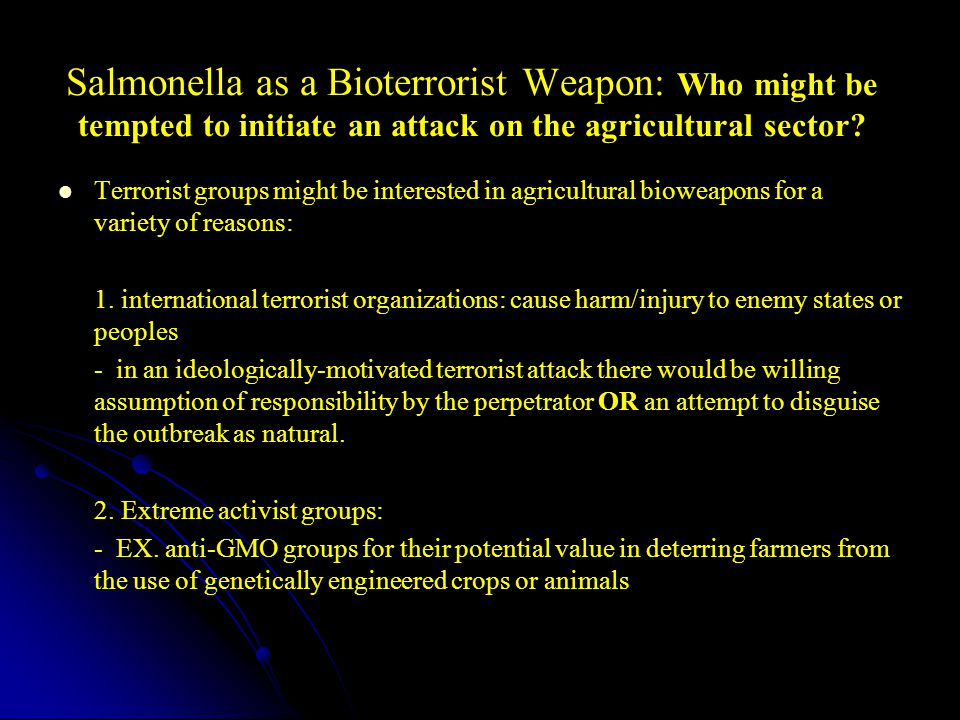 Salmonella as a Bioterrorist Weapon: Who might be tempted to initiate an attack on the agricultural sector