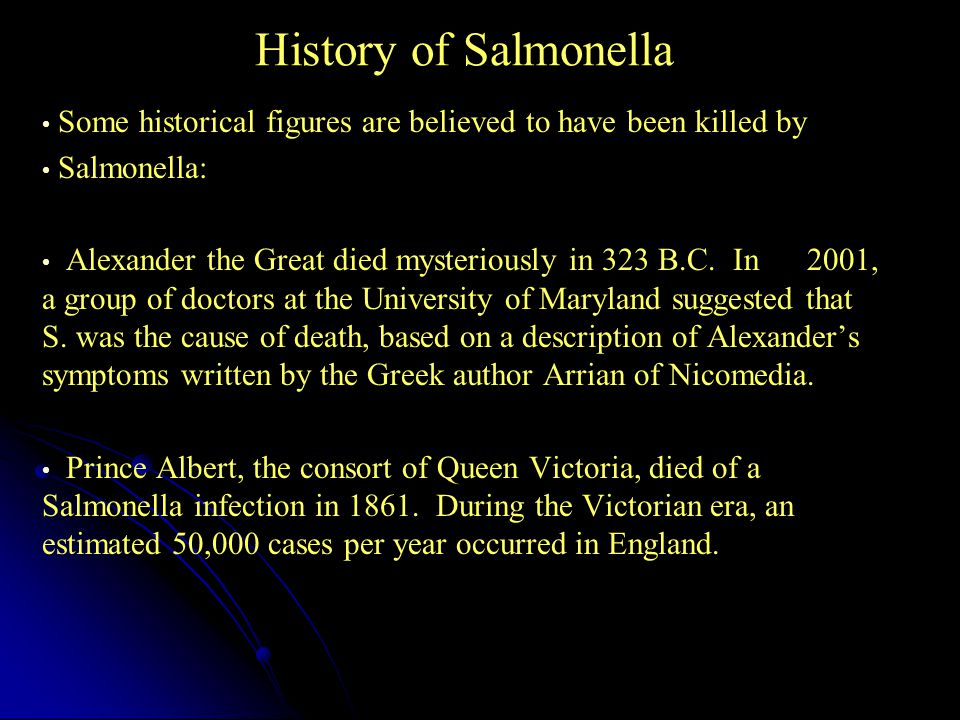 History of Salmonella Some historical figures are believed to have been killed by. Salmonella:
