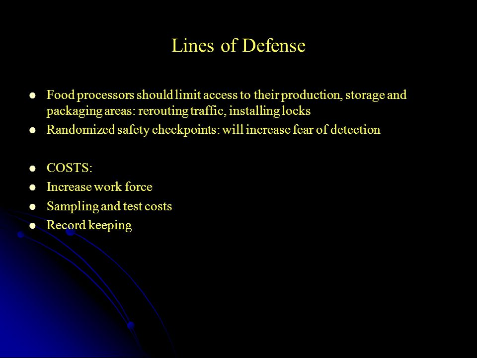 Lines of Defense Food processors should limit access to their production, storage and packaging areas: rerouting traffic, installing locks.