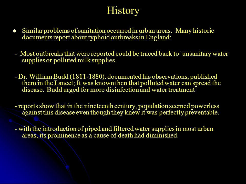 History Similar problems of sanitation occurred in urban areas. Many historic documents report about typhoid outbreaks in England: