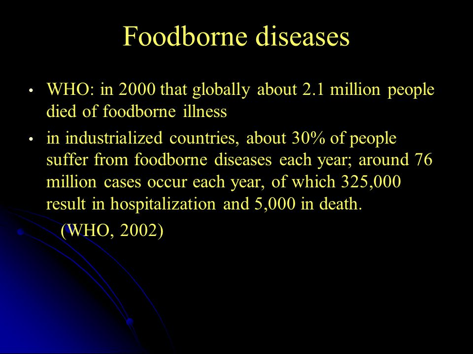 Foodborne diseases WHO: in 2000 that globally about 2.1 million people died of foodborne illness.