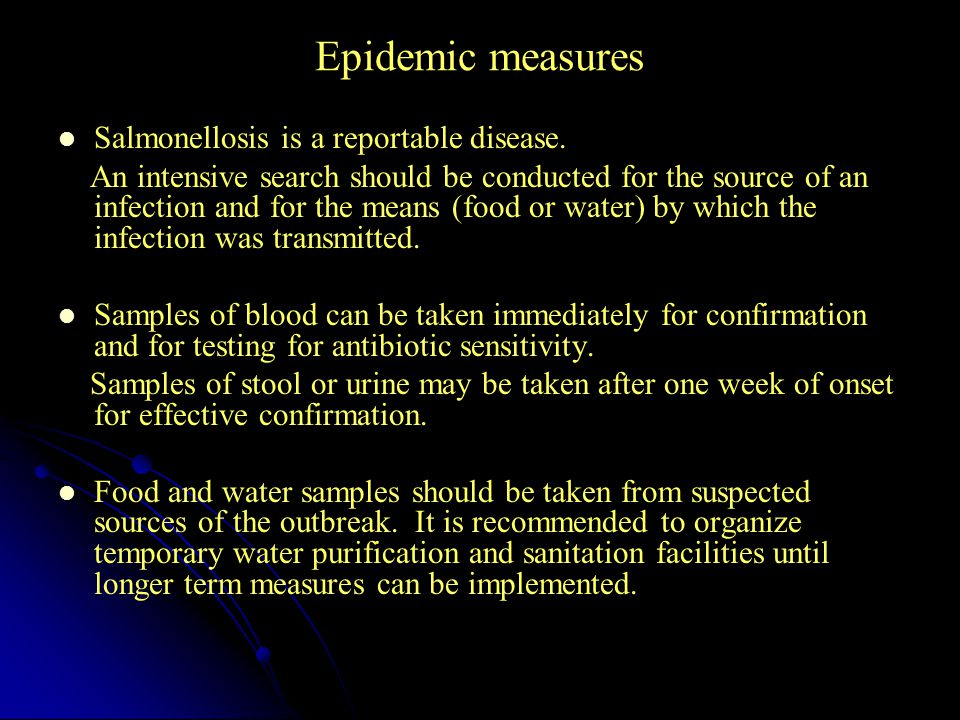 Epidemic measures Salmonellosis is a reportable disease.