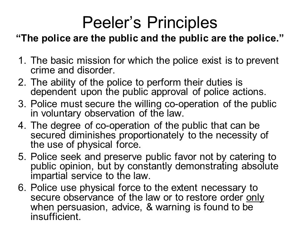 Peeler's Principles The police are the public and the public are the police.