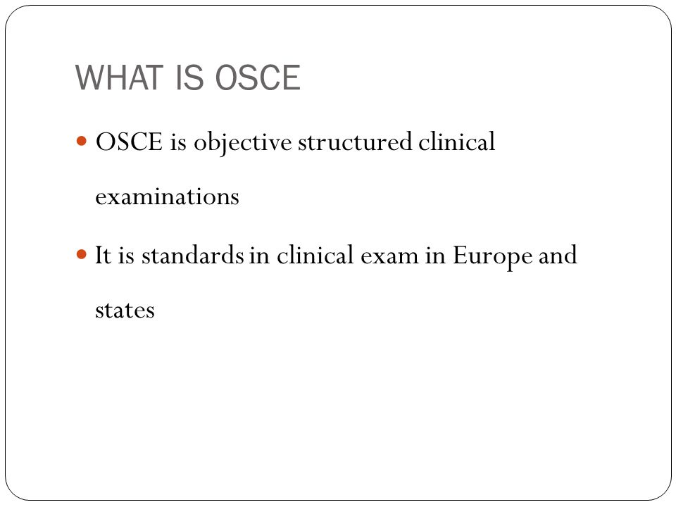 WHAT IS OSCE OSCE is objective structured clinical examinations