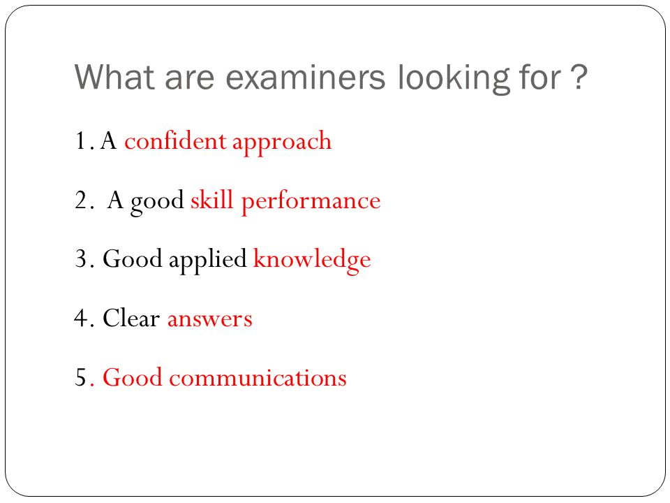 What are examiners looking for