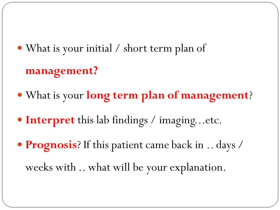 What is your initial / short term plan of management