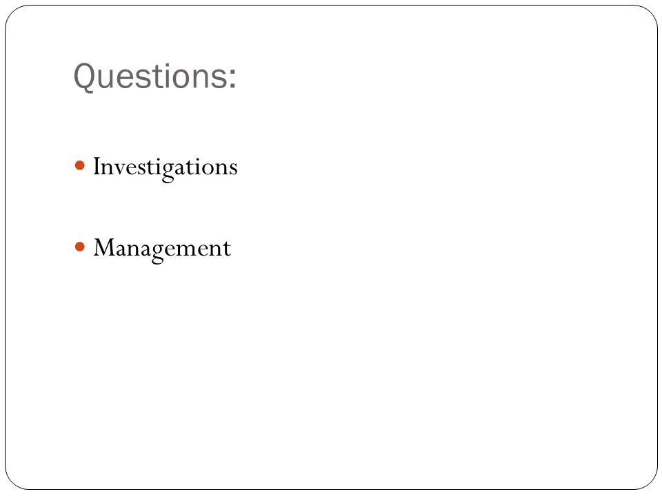 Questions: Investigations Management