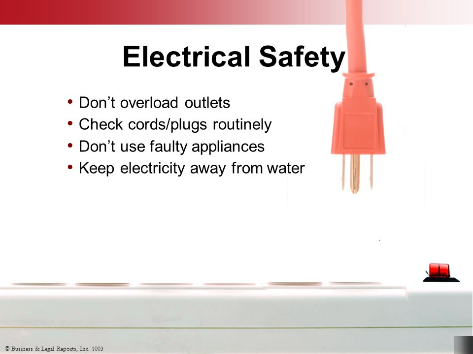 Electrical Safety Don't overload outlets Check cords/plugs routinely