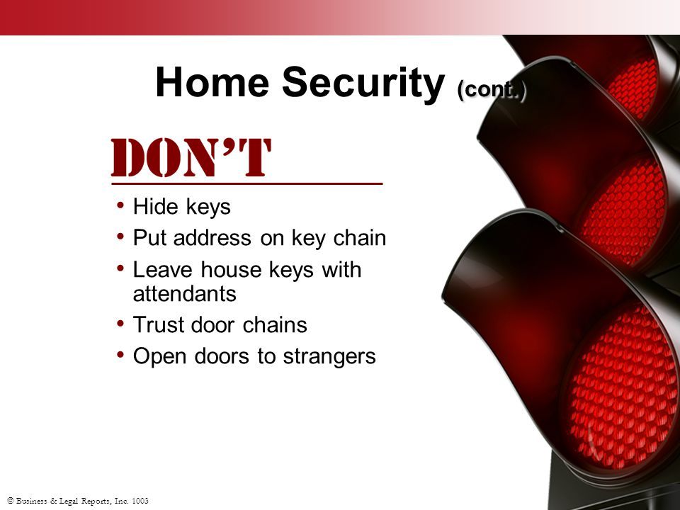 Home Security (cont.) Hide keys Put address on key chain
