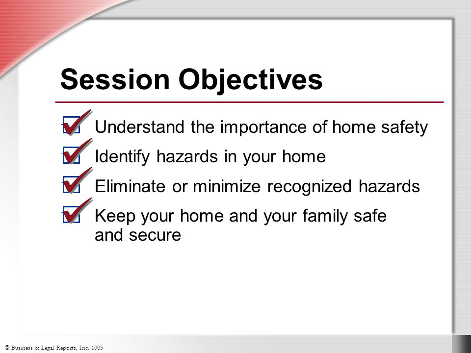 Session Objectives Understand the importance of home safety