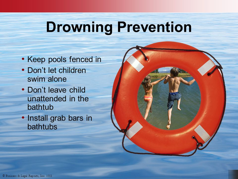 Drowning Prevention Keep pools fenced in Don't let children swim alone