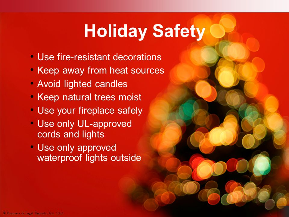 Holiday Safety Use fire-resistant decorations