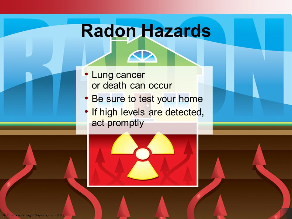 Radon Hazards Lung cancer or death can occur Be sure to test your home