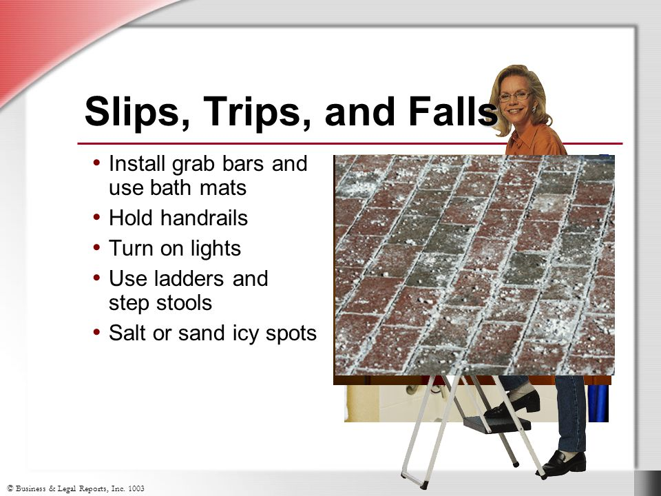 Slips, Trips, and Falls Install grab bars and use bath mats