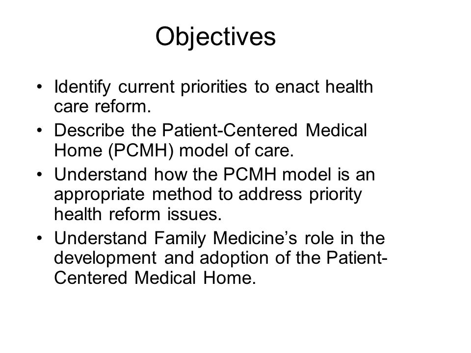 Objectives Identify current priorities to enact health care reform.
