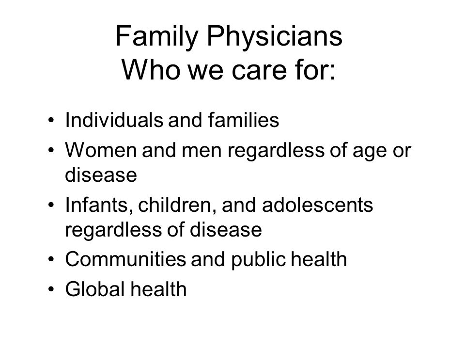 Family Physicians Who we care for: Individuals and families