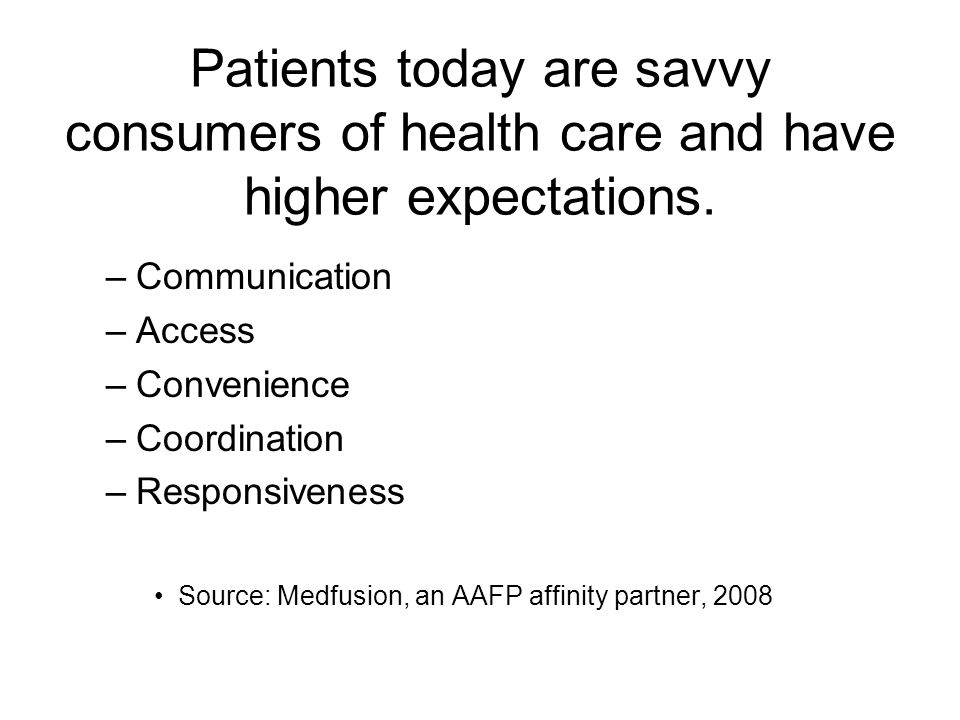 Patients today are savvy consumers of health care and have higher expectations.
