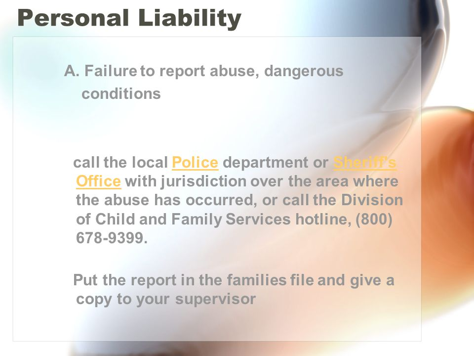 Personal Liability A. Failure to report abuse, dangerous conditions