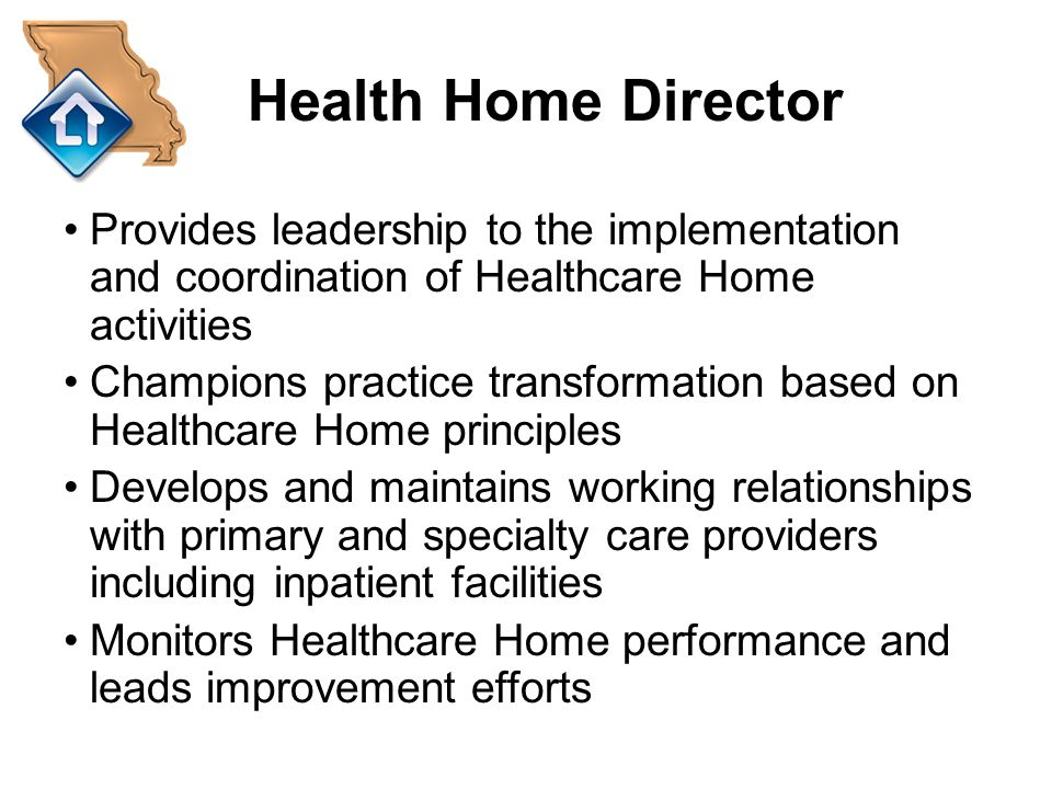 Health Home Director Provides leadership to the implementation and coordination of Healthcare Home activities.
