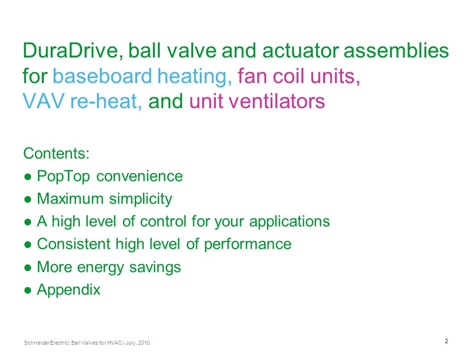 DuraDrive, ball valve and actuator assemblies for baseboard heating, fan coil units, VAV re-heat, and unit ventilators