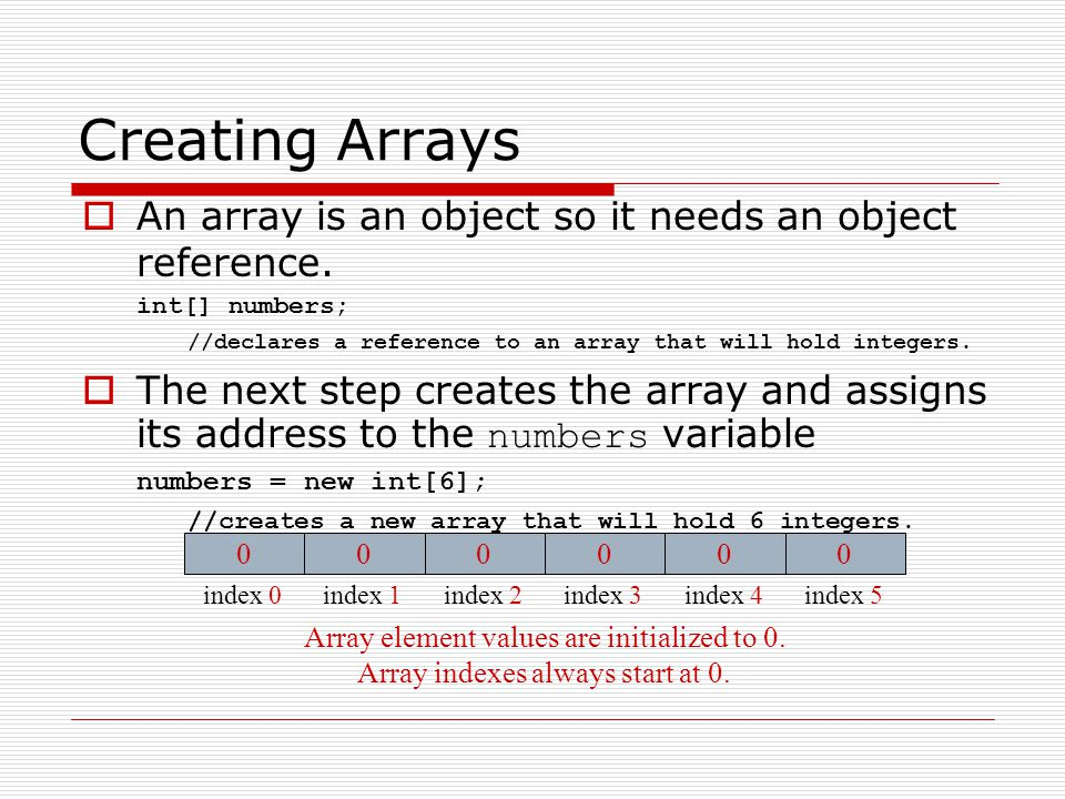 Creating Arrays An array is an object so it needs an object reference.