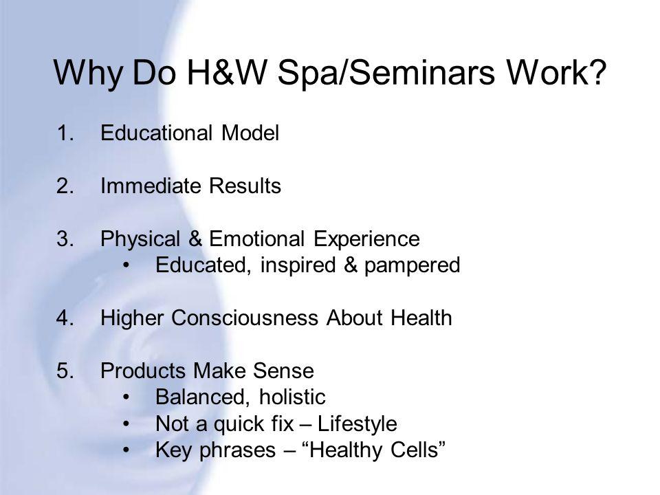 Why Do H&W Spa/Seminars Work