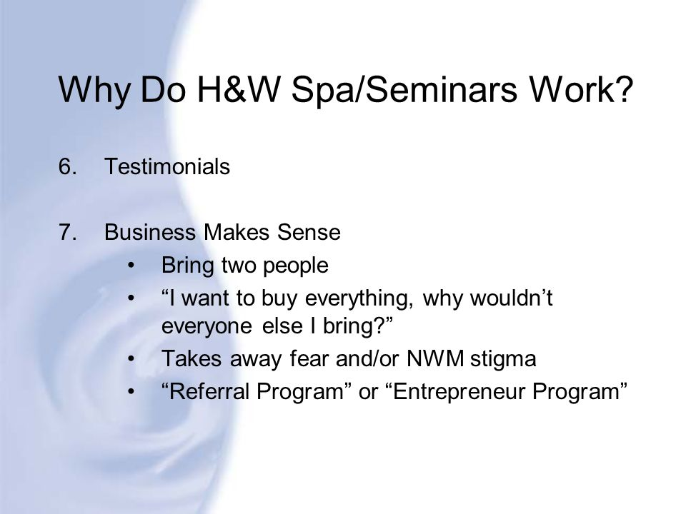 Why Do H&W Spa/Seminars Work
