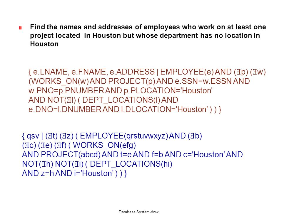 { e.LNAME, e.FNAME, e.ADDRESS | EMPLOYEE(e) AND (Ǝp) (Ǝw)