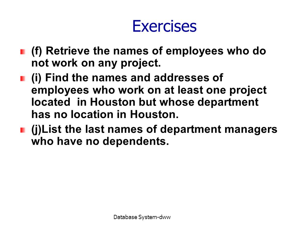 Exercises (f) Retrieve the names of employees who do not work on any project.