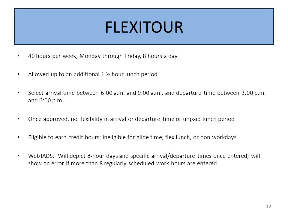 FLEXITOUR 40 hours per week, Monday through Friday, 8 hours a day