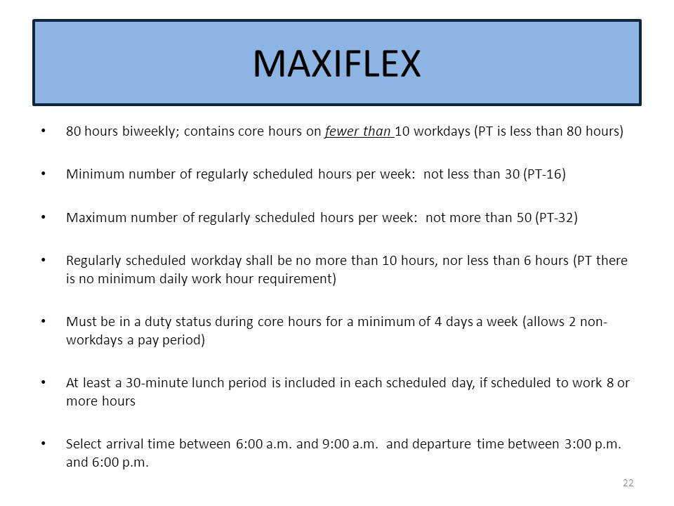 MAXIFLEX 80 hours biweekly; contains core hours on fewer than 10 workdays (PT is less than 80 hours)