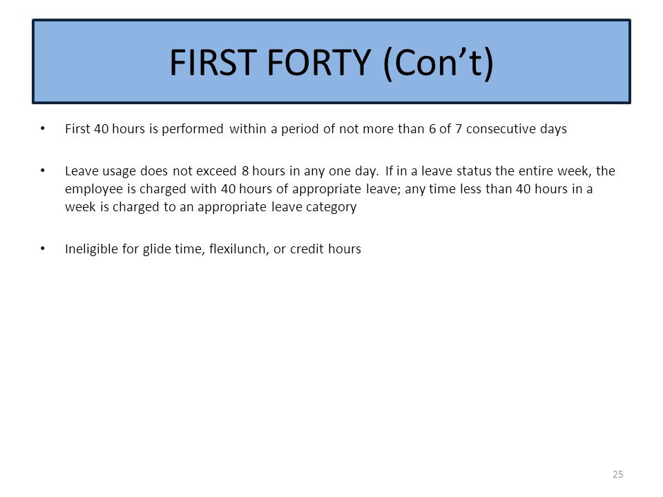 FIRST FORTY (Con't) First 40 hours is performed within a period of not more than 6 of 7 consecutive days.