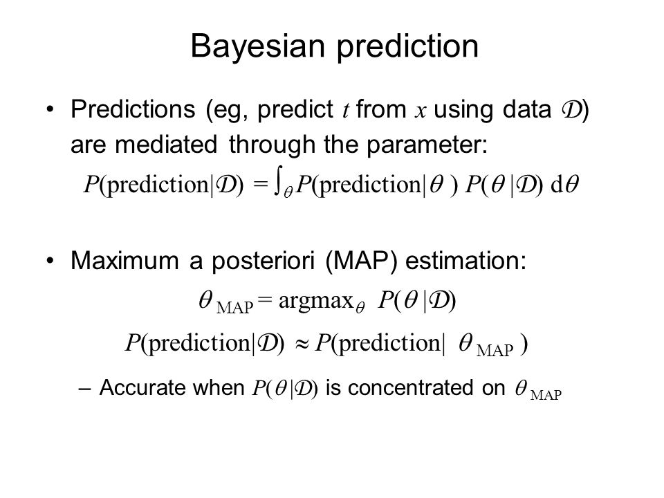 Bayesian prediction Predictions (eg, predict t from x using data D) are mediated through the parameter: