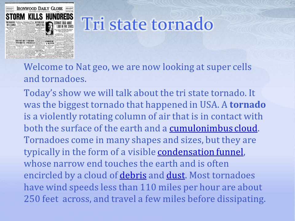 Tri state tornado Welcome to Nat geo, we are now looking at super cells and tornadoes.