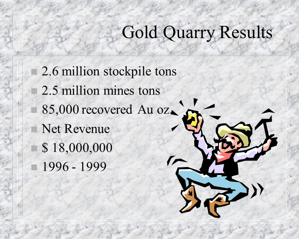 Gold Quarry Results 2.6 million stockpile tons 2.5 million mines tons